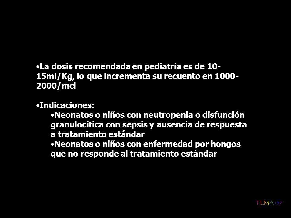 La dosis recomendada en pediatría es de 10-15ml/Kg, lo que incrementa su recuento en 1000-2000/mcl