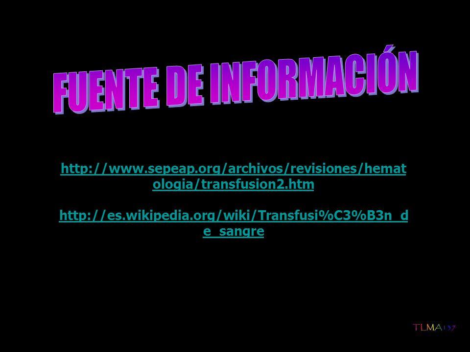FUENTE DE INFORMACIÓN http://www.sepeap.org/archivos/revisiones/hematologia/transfusion2.htm.