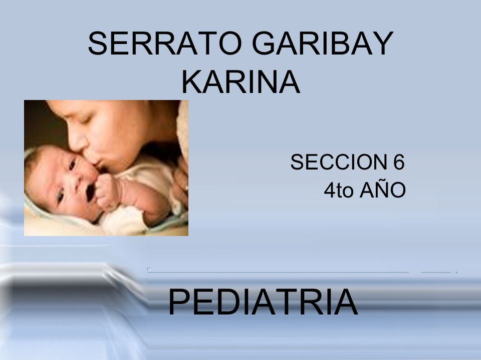 SERRATO GARIBAY KARINA SECCION 6 4to AÑO PEDIATRIA