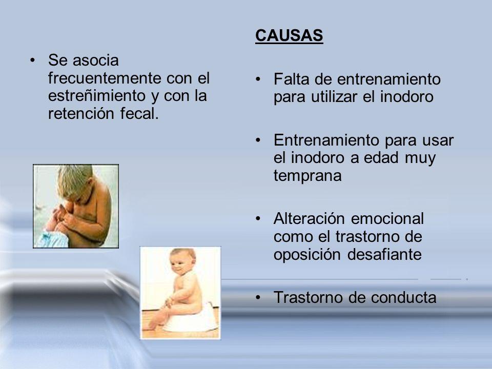CAUSAS Falta de entrenamiento para utilizar el inodoro. Entrenamiento para usar el inodoro a edad muy temprana.