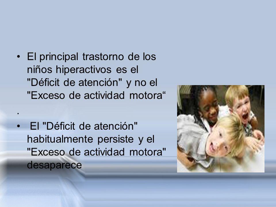 El principal trastorno de los niños hiperactivos es el Déficit de atención y no el Exceso de actividad motora