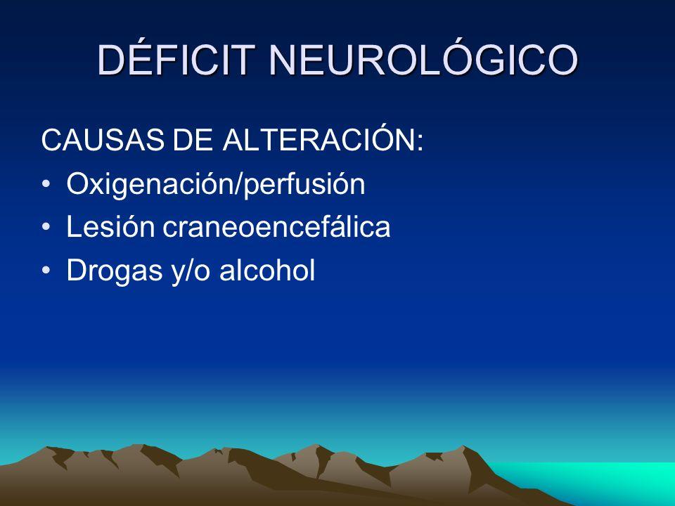 DÉFICIT NEUROLÓGICO CAUSAS DE ALTERACIÓN: Oxigenación/perfusión