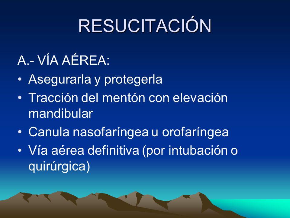 RESUCITACIÓN A.- VÍA AÉREA: Asegurarla y protegerla