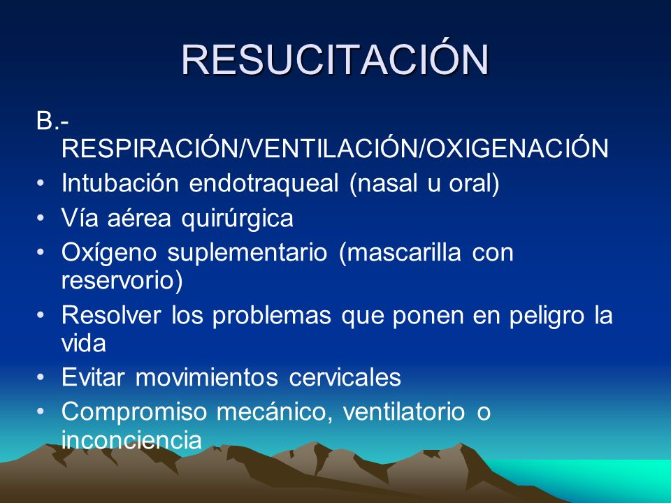RESUCITACIÓN B.- RESPIRACIÓN/VENTILACIÓN/OXIGENACIÓN