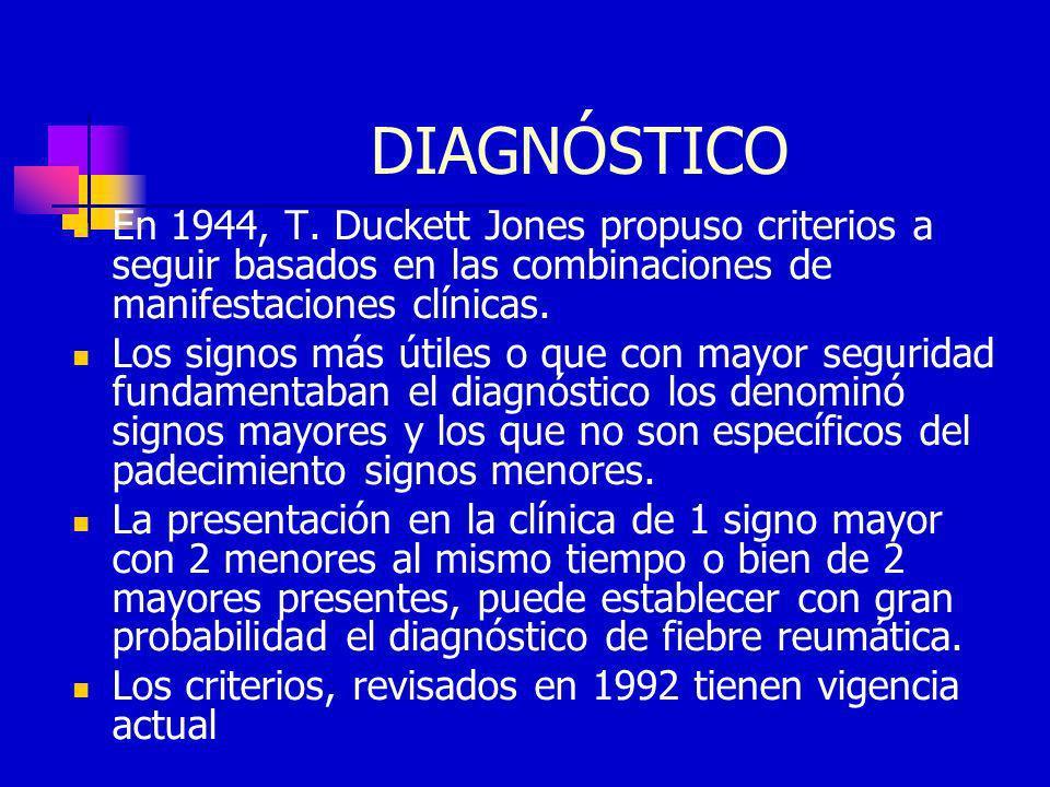 DIAGNÓSTICO En 1944, T. Duckett Jones propuso criterios a seguir basados en las combinaciones de manifestaciones clínicas.