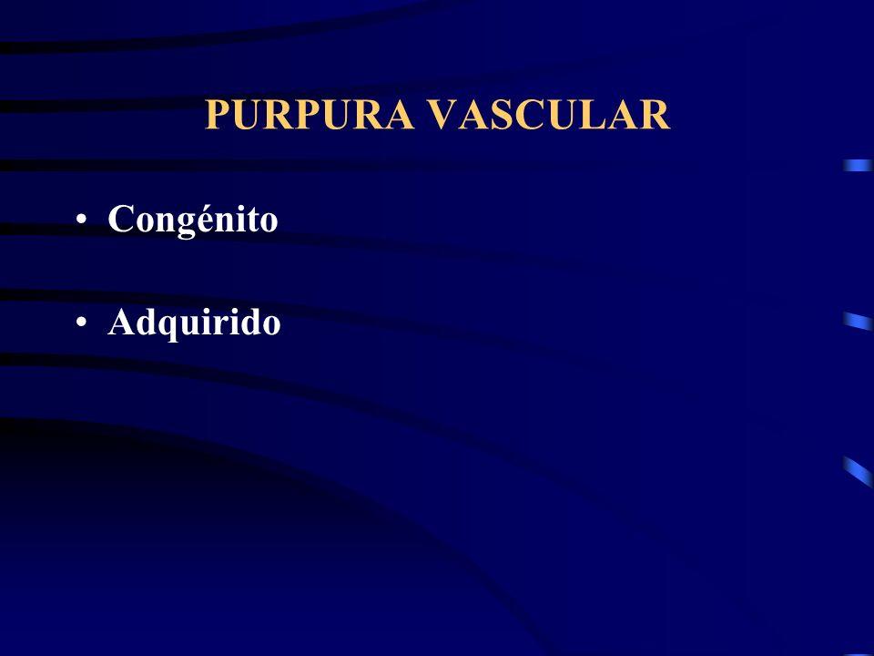 PURPURA VASCULAR Congénito Adquirido