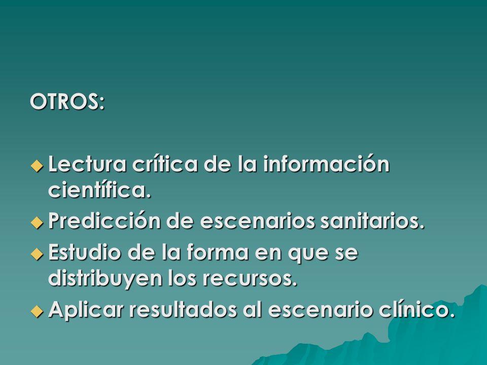 OTROS: Lectura crítica de la información científica. Predicción de escenarios sanitarios. Estudio de la forma en que se distribuyen los recursos.