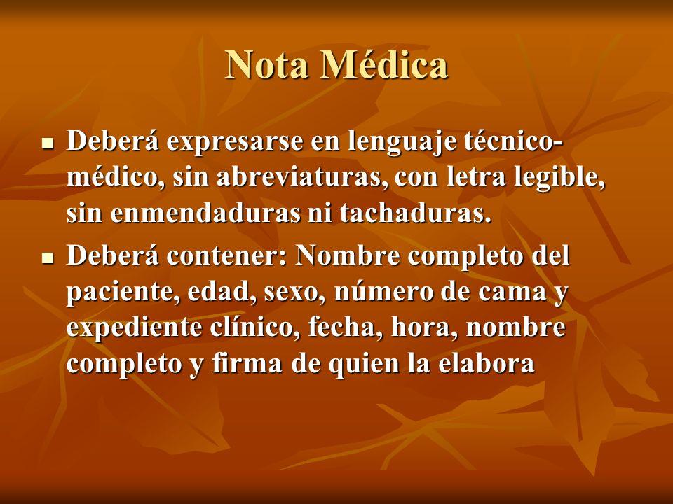 Nota Médica Deberá expresarse en lenguaje técnico-médico, sin abreviaturas, con letra legible, sin enmendaduras ni tachaduras.