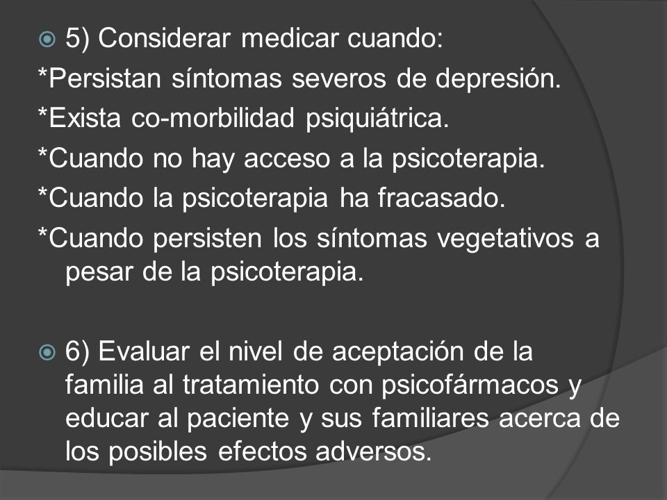 5) Considerar medicar cuando: