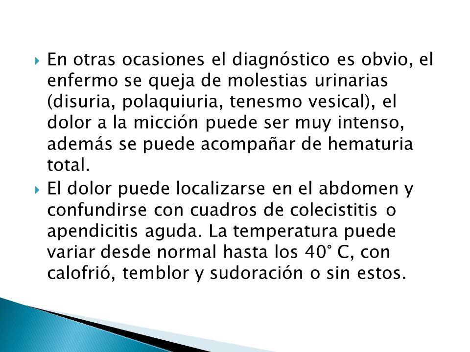 En otras ocasiones el diagnóstico es obvio, el enfermo se queja de molestias urinarias (disuria, polaquiuria, tenesmo vesical), el dolor a la micción puede ser muy intenso, además se puede acompañar de hematuria total.