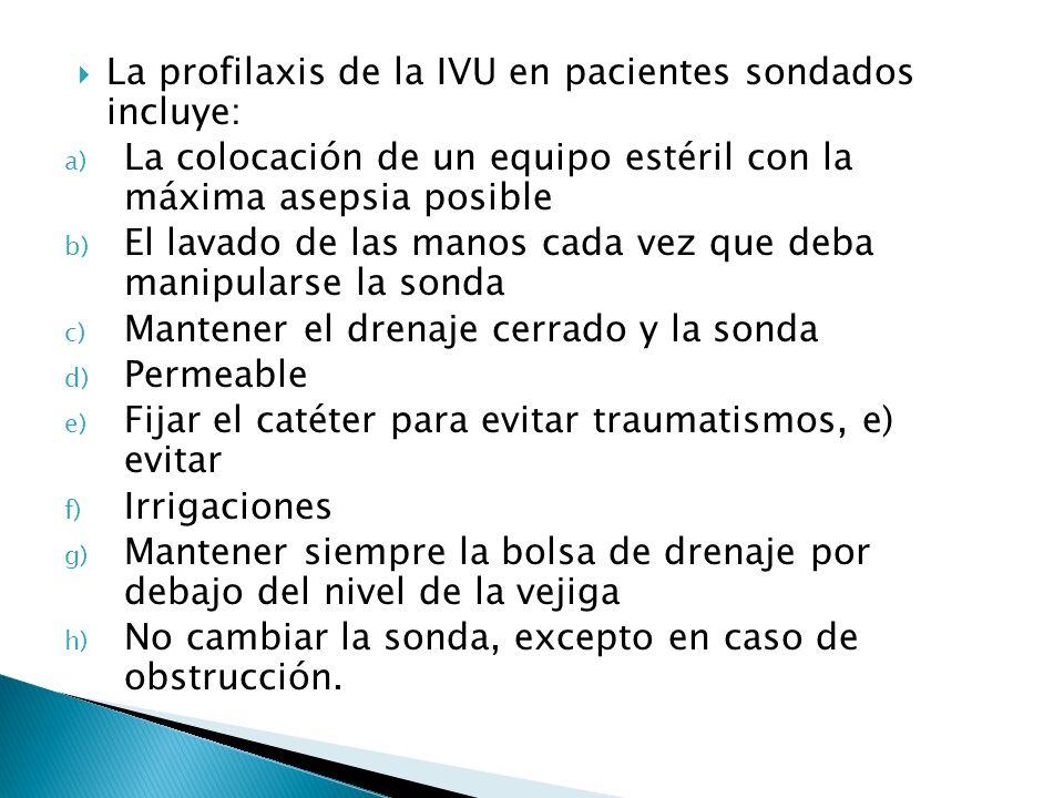 La profilaxis de la IVU en pacientes sondados incluye: