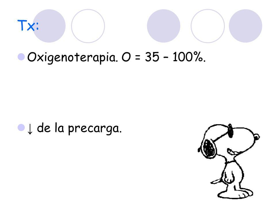 Tx: Oxigenoterapia. O = 35 – 100%. ↓ de la precarga.