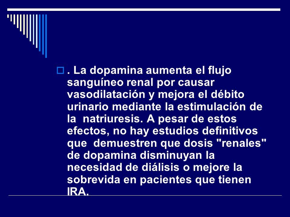 La dopamina aumenta el flujo sanguíneo renal por causar vasodilatación y mejora el débito urinario mediante la estimulación de la natriuresis.