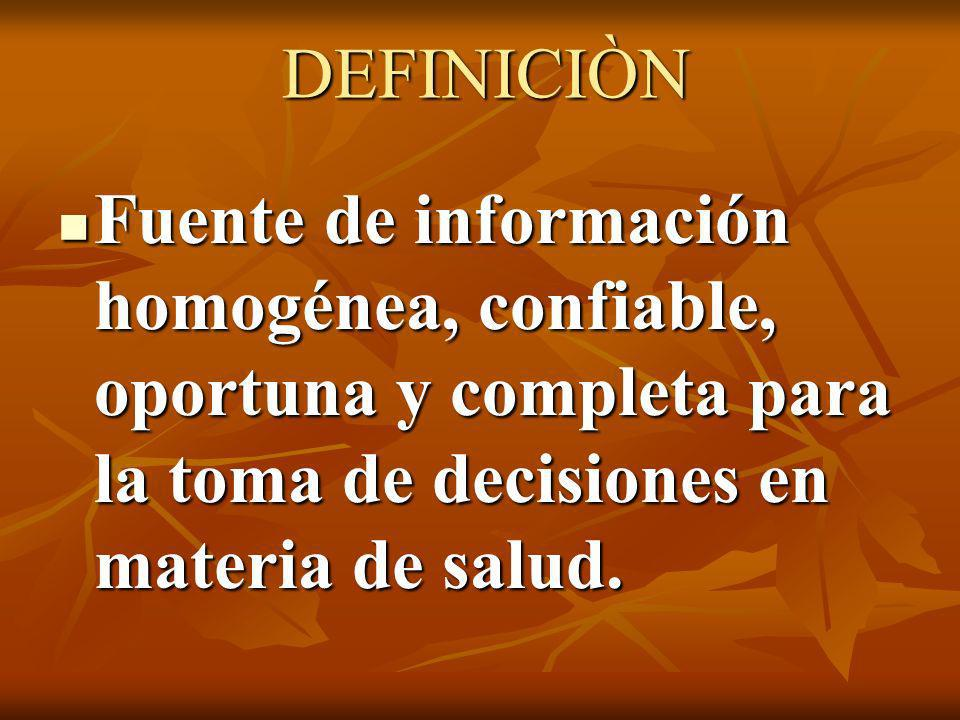 DEFINICIÒNFuente de información homogénea, confiable, oportuna y completa para la toma de decisiones en materia de salud.