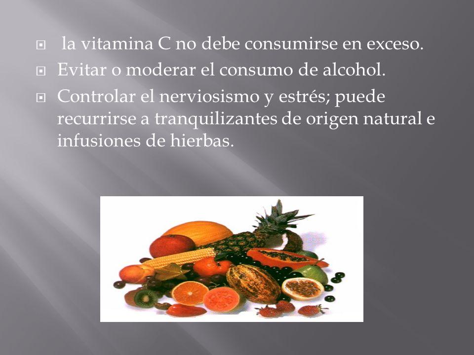 la vitamina C no debe consumirse en exceso.