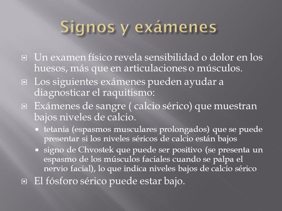 Signos y exámenes Un examen físico revela sensibilidad o dolor en los huesos, más que en articulaciones o músculos.