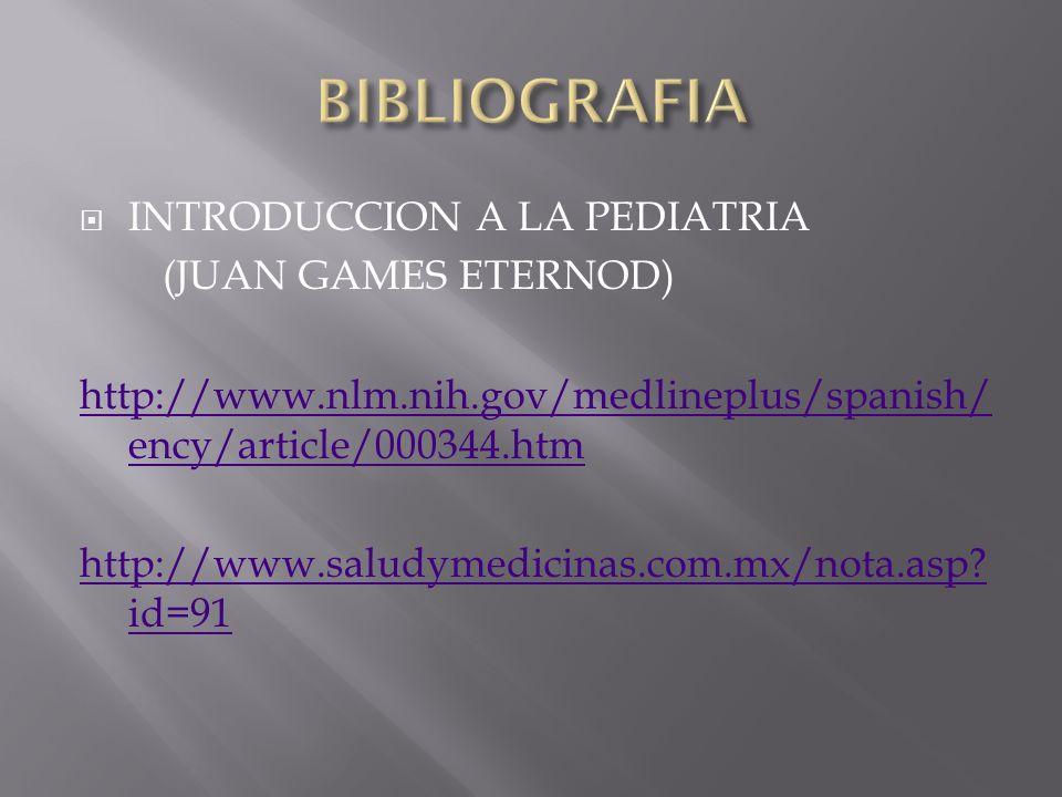 BIBLIOGRAFIA INTRODUCCION A LA PEDIATRIA (JUAN GAMES ETERNOD)