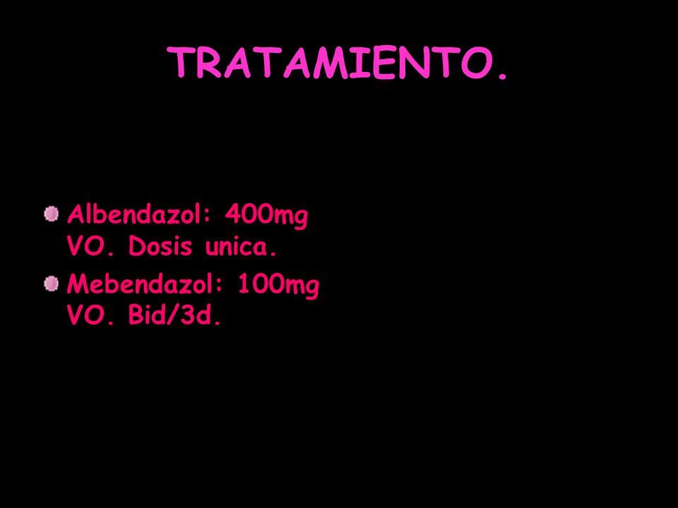 TRATAMIENTO. Albendazol: 400mg VO. Dosis unica.