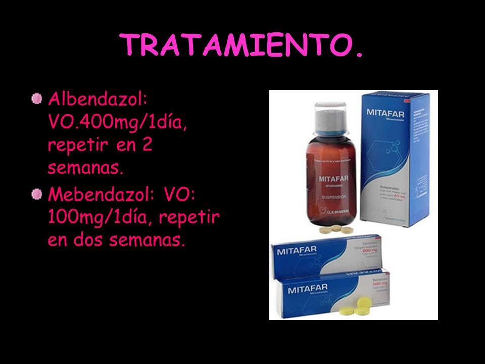 TRATAMIENTO. Albendazol: VO.400mg/1día, repetir en 2 semanas.
