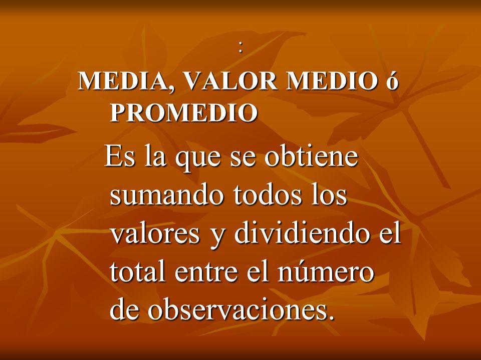MEDIA, VALOR MEDIO ó PROMEDIO