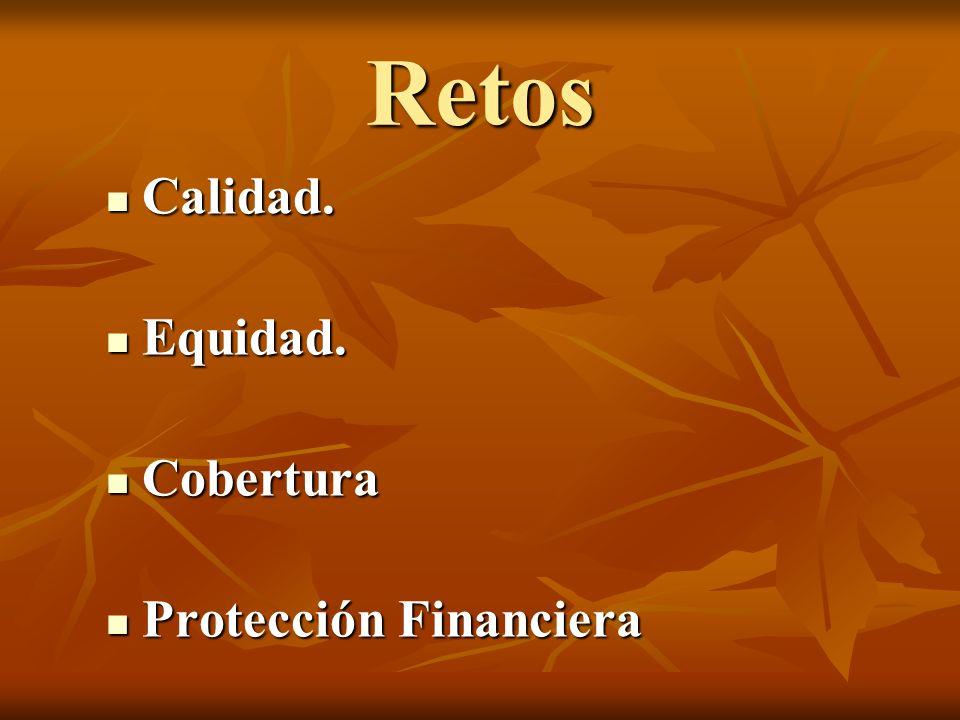 Retos Calidad. Equidad. Cobertura Protección Financiera