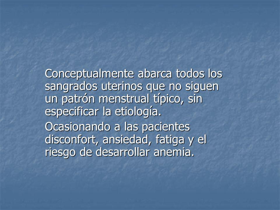 Conceptualmente abarca todos los sangrados uterinos que no siguen un patrón menstrual típico, sin especificar la etiología.