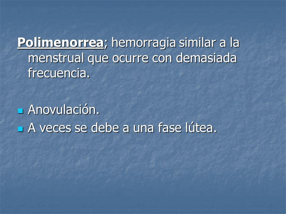 Polimenorrea; hemorragia similar a la menstrual que ocurre con demasiada frecuencia.