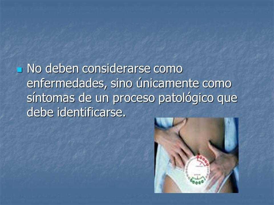 No deben considerarse como enfermedades, sino únicamente como síntomas de un proceso patológico que debe identificarse.