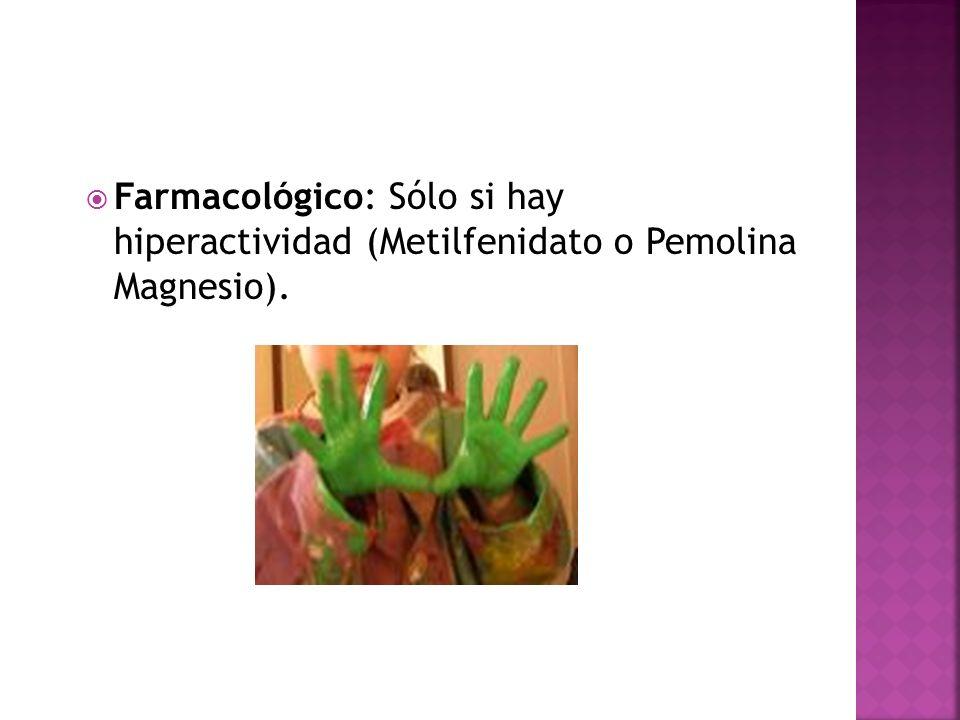 Farmacológico: Sólo si hay hiperactividad (Metilfenidato o Pemolina Magnesio).