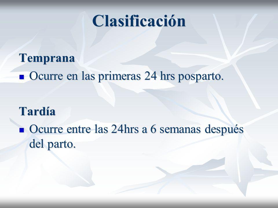 Clasificación Temprana Ocurre en las primeras 24 hrs posparto. Tardía