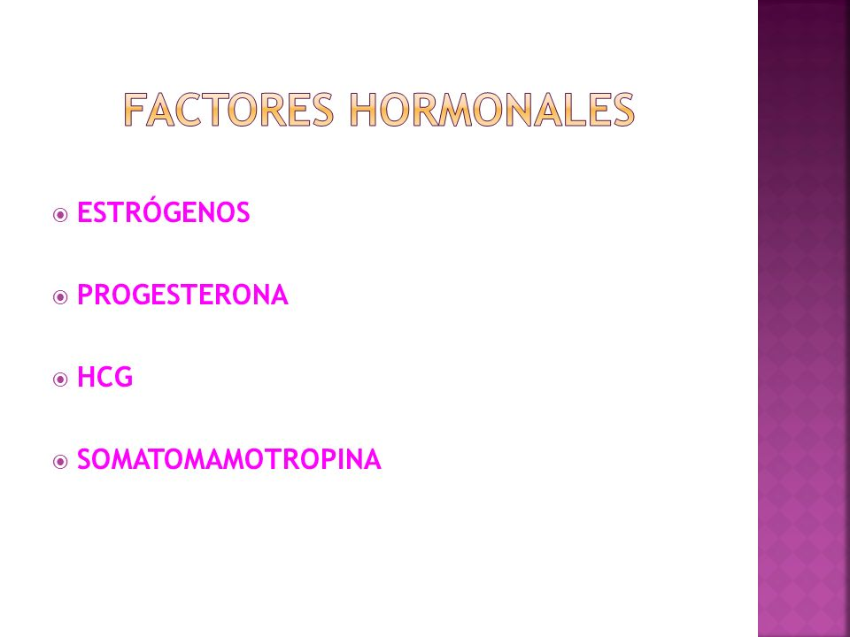 FACTORES HORMONALES ESTRÓGENOS PROGESTERONA HCG SOMATOMAMOTROPINA