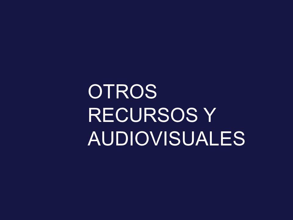 OTROS RECURSOS Y AUDIOVISUALES
