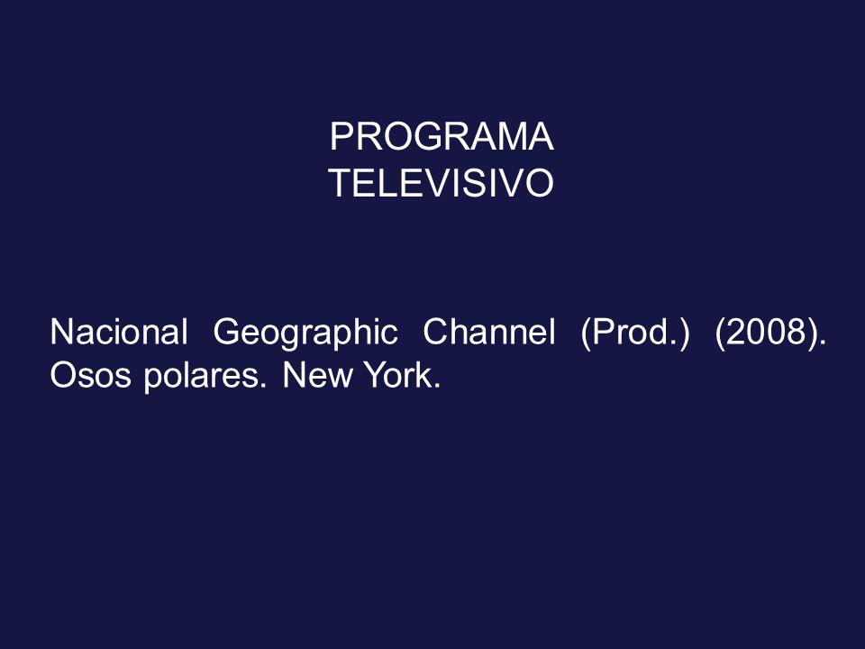 PROGRAMA TELEVISIVO Nacional Geographic Channel (Prod.) (2008). Osos polares. New York.