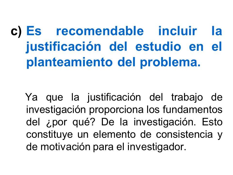 Es recomendable incluir la justificación del estudio en el planteamiento del problema.