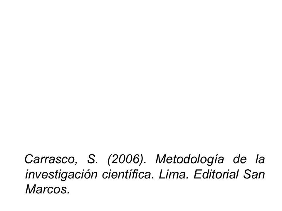 Carrasco, S. (2006). Metodología de la investigación científica. Lima