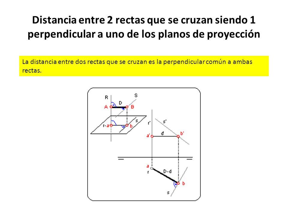 Distancia entre 2 rectas que se cruzan siendo 1 perpendicular a uno de los planos de proyección