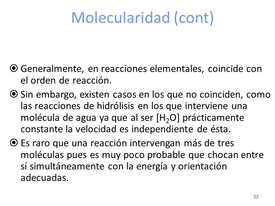 Molecularidad (cont) Generalmente, en reacciones elementales, coincide con el orden de reacción.