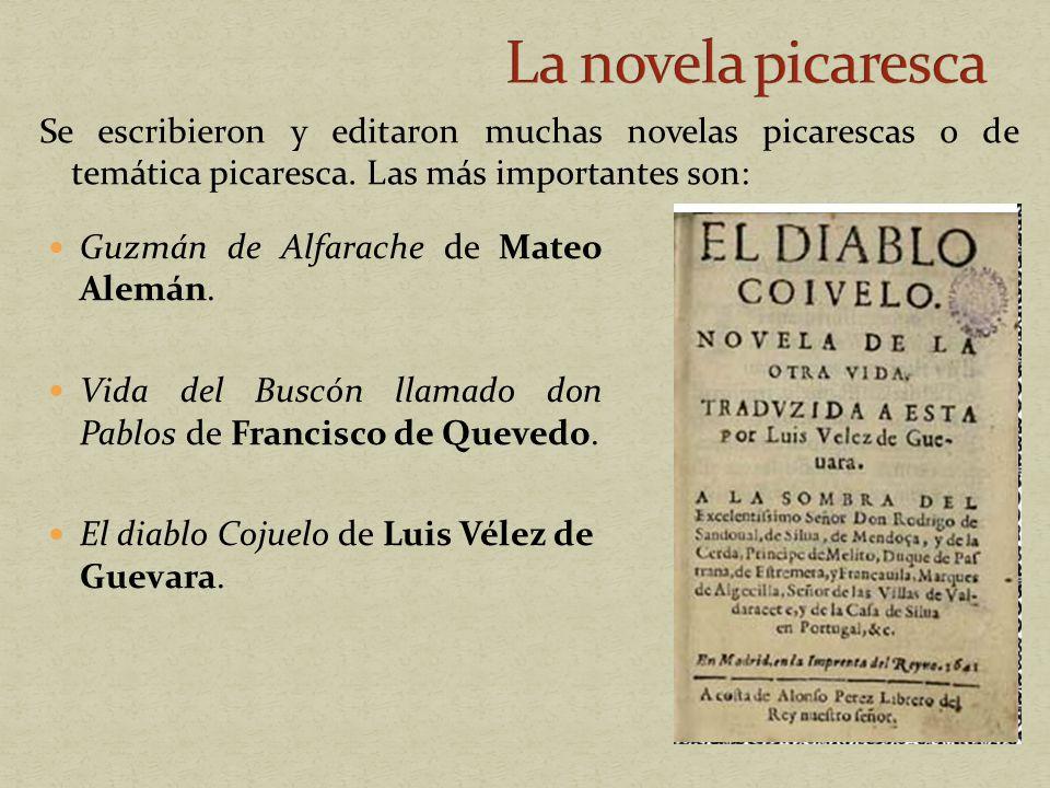 La novela picaresca Se escribieron y editaron muchas novelas picarescas o de temática picaresca. Las más importantes son: