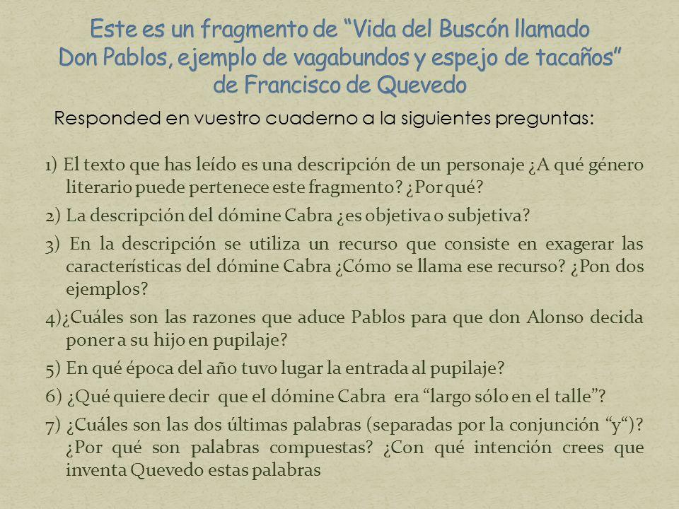 Este es un fragmento de Vida del Buscón llamado Don Pablos, ejemplo de vagabundos y espejo de tacaños de Francisco de Quevedo