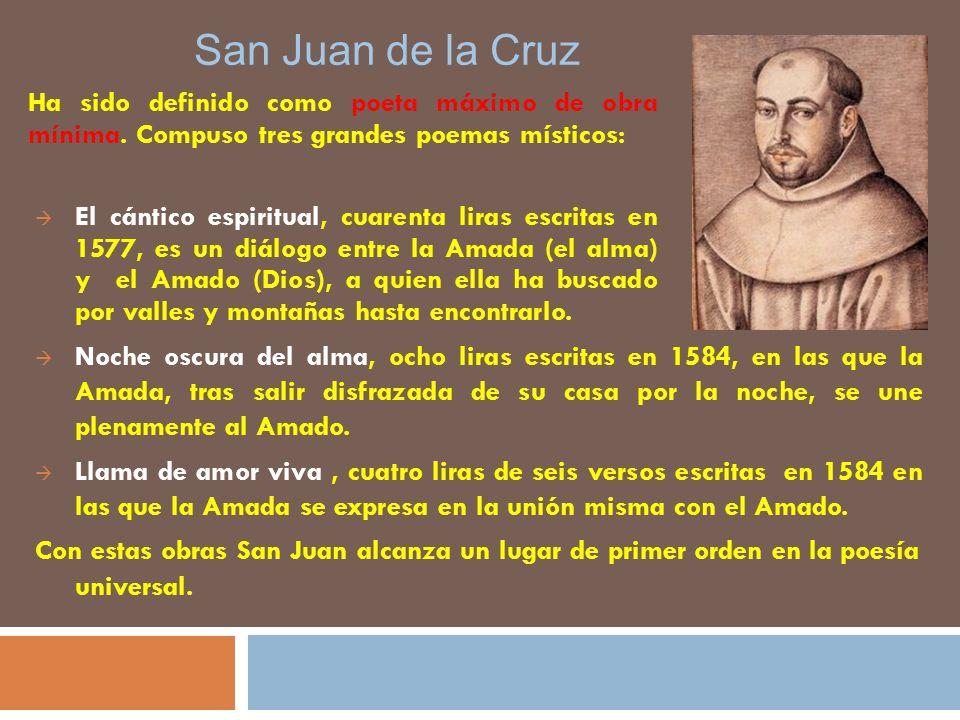 San Juan de la Cruz Ha sido definido como poeta máximo de obra mínima. Compuso tres grandes poemas místicos: