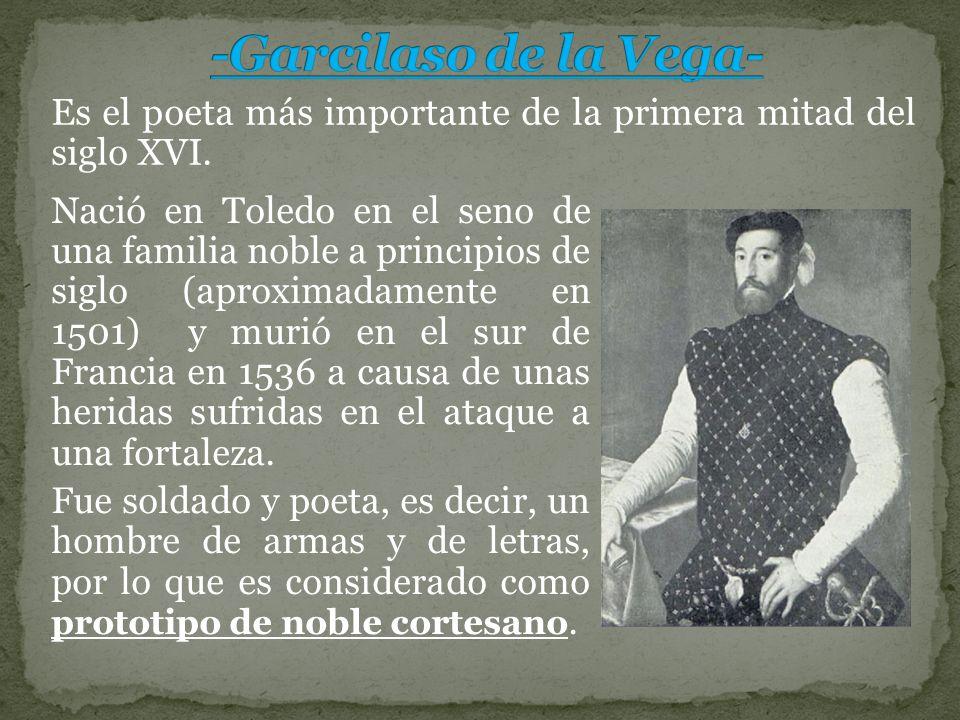 -Garcilaso de la Vega- Es el poeta más importante de la primera mitad del siglo XVI.