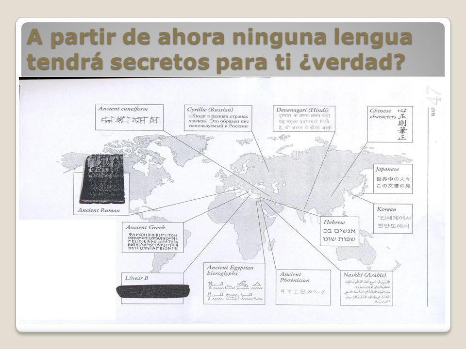 A partir de ahora ninguna lengua tendrá secretos para ti ¿verdad