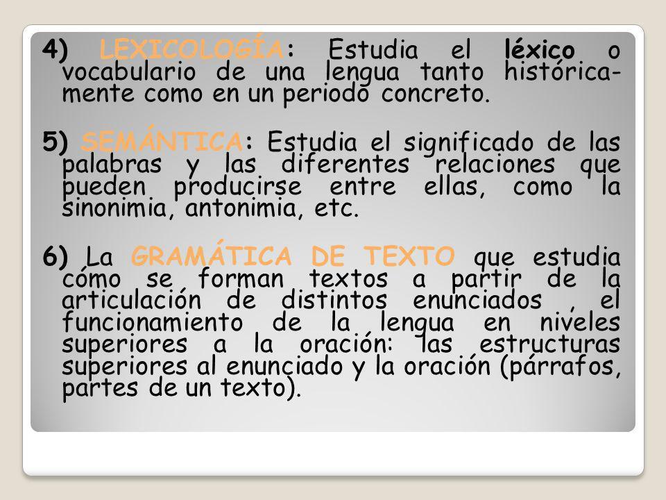 4) LEXICOLOGÍA: Estudia el léxico o vocabulario de una lengua tanto histórica- mente como en un periodo concreto.