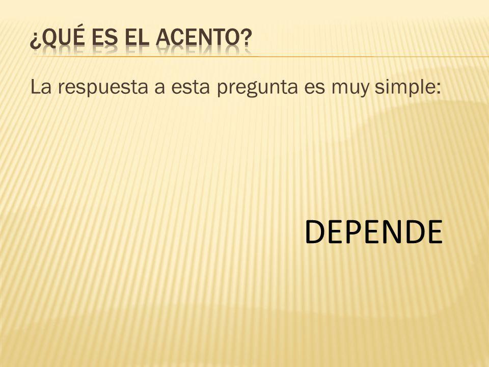 ¿Qué es el acento La respuesta a esta pregunta es muy simple: DEPENDE