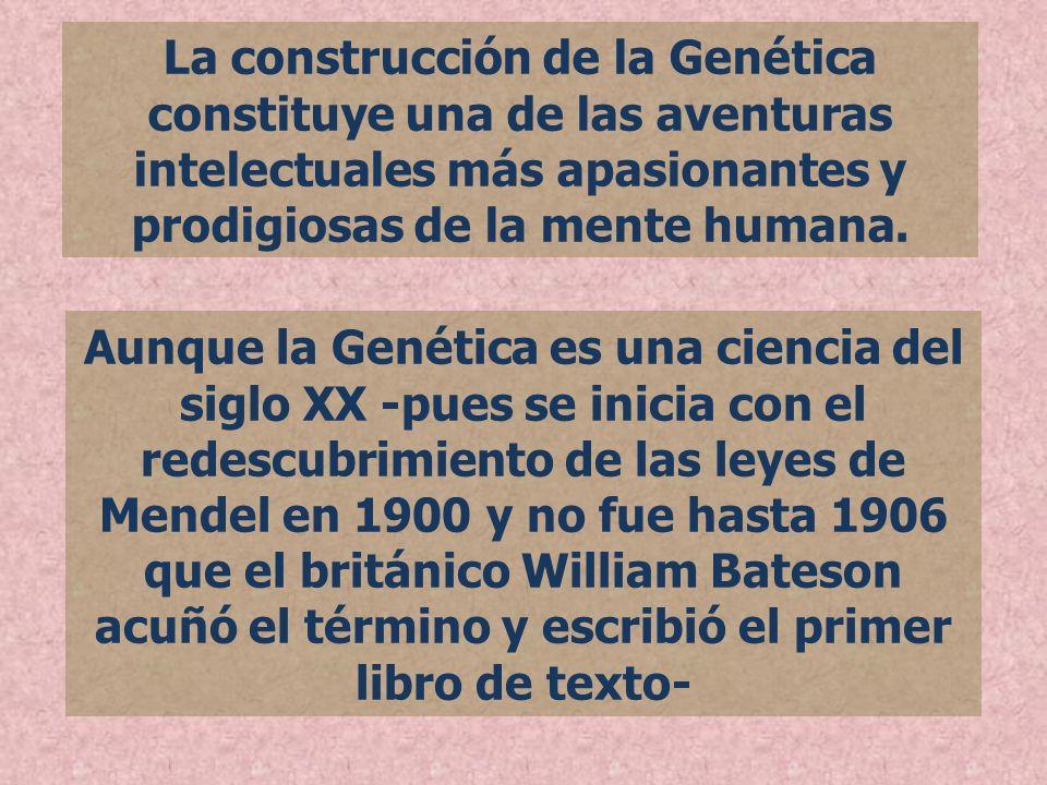 La construcción de la Genética constituye una de las aventuras intelectuales más apasionantes y prodigiosas de la mente humana.