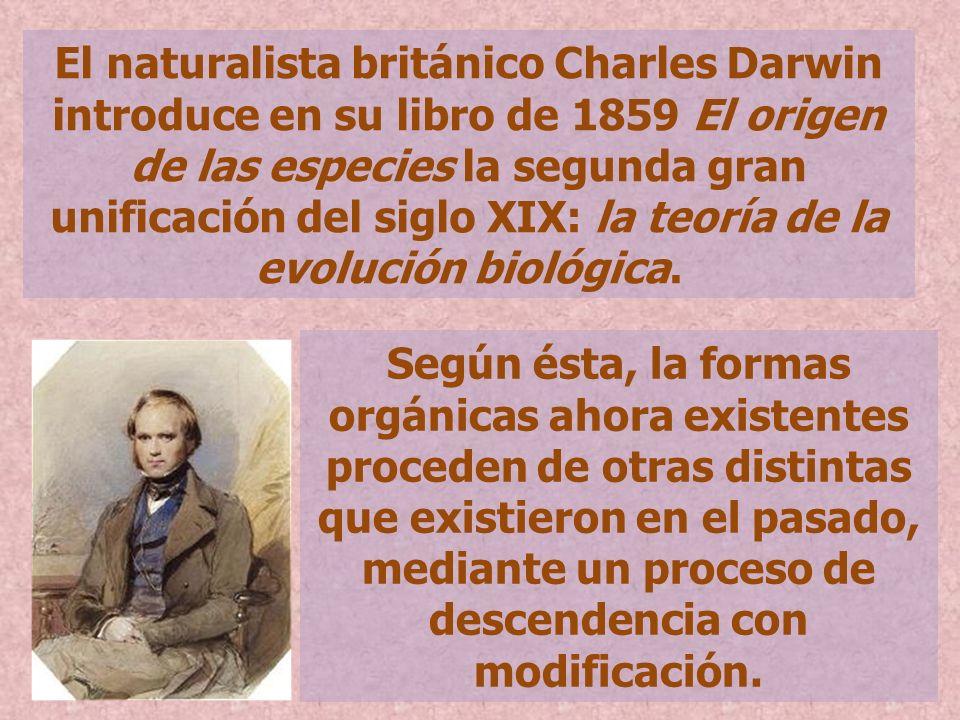 El naturalista británico Charles Darwin introduce en su libro de 1859 El origen de las especies la segunda gran unificación del siglo XIX: la teoría de la evolución biológica.