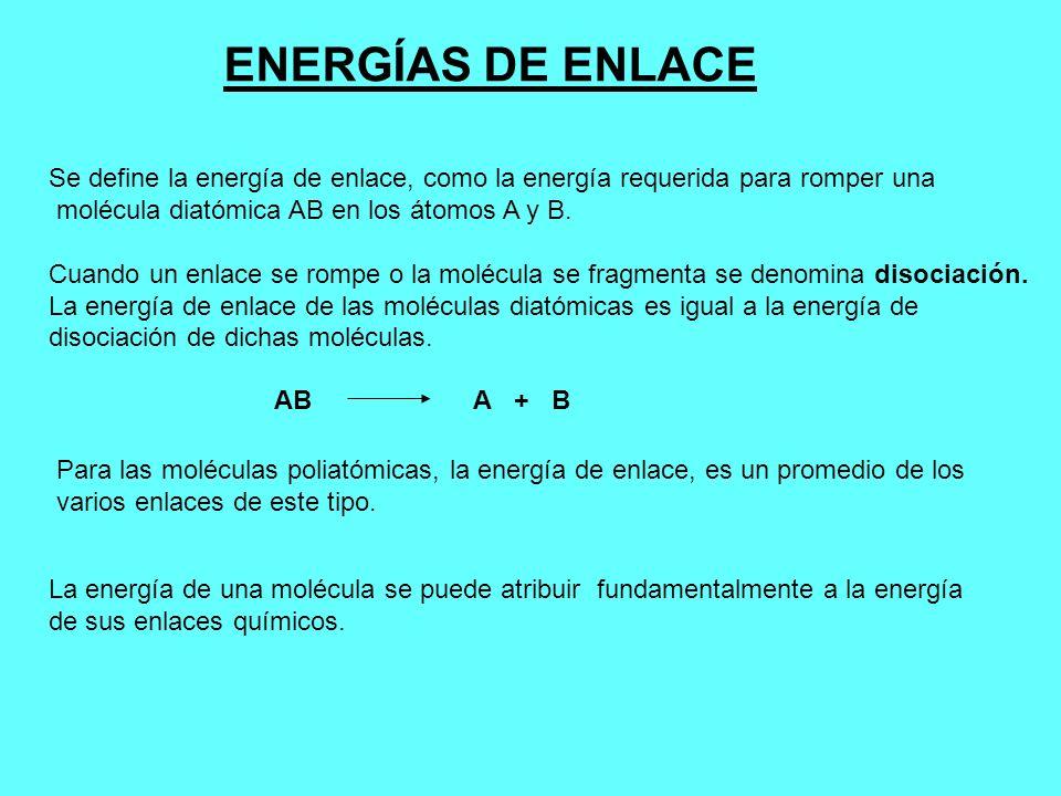 ENERGÍAS DE ENLACE Se define la energía de enlace, como la energía requerida para romper una. molécula diatómica AB en los átomos A y B.