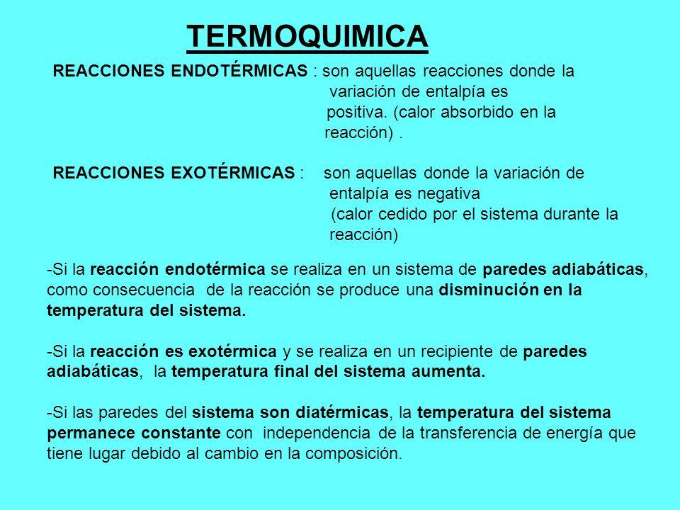 TERMOQUIMICAREACCIONES ENDOTÉRMICAS : son aquellas reacciones donde la. variación de entalpía es. positiva. (calor absorbido en la reacción) .