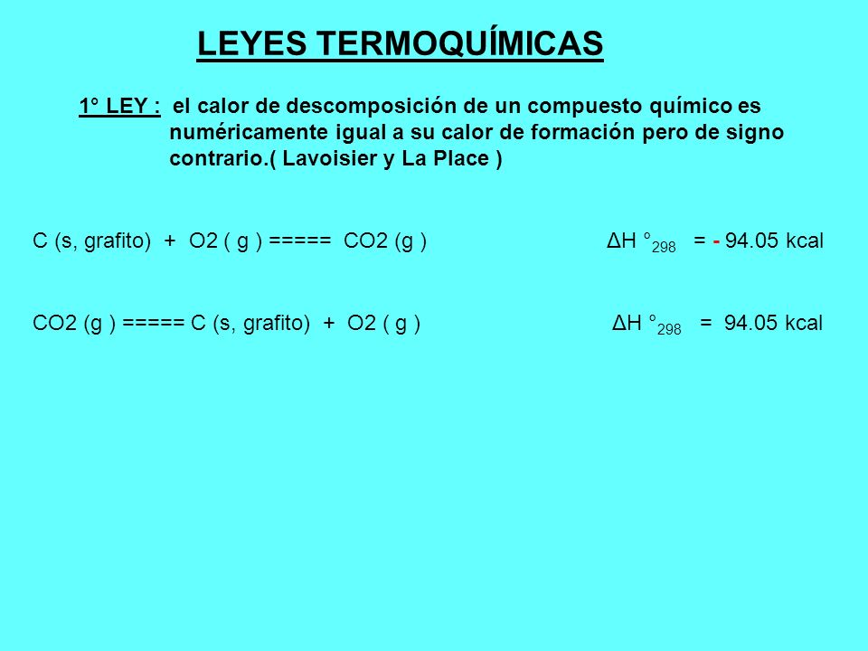 LEYES TERMOQUÍMICAS1° LEY : el calor de descomposición de un compuesto químico es. numéricamente igual a su calor de formación pero de signo.