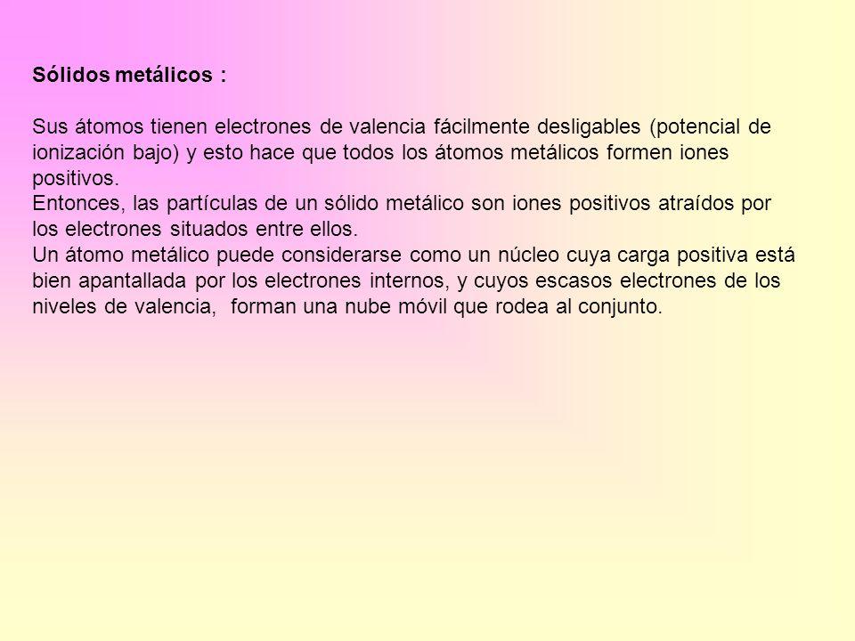 Sólidos metálicos :Sus átomos tienen electrones de valencia fácilmente desligables (potencial de.